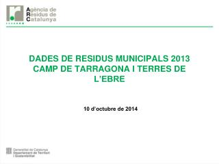 DADES DE RESIDUS MUNICIPALS 2013 CAMP DE TARRAGONA I TERRES DE L'EBRE