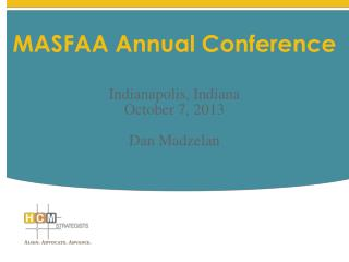 MASFAA Annual Conference Indianapolis, Indiana October 7, 2013 Dan Madzelan