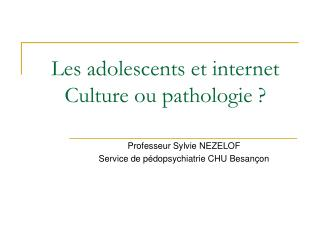 Les adolescents et internet Culture ou pathologie