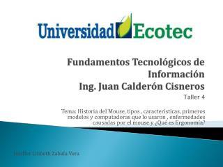 Fundamentos Tecnológicos de Información  Ing. Juan Calderón Cisneros