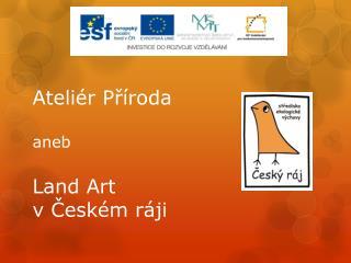 Ateliér Příroda aneb Land  Art v Českém ráji