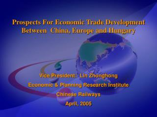 Prospects For Economic Trade Development Between  China, Europe and Hungary