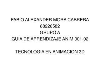 FABIO ALEXANDER MORA CABRERA 88226582 GRUPO A GUIA DE APRENDIZAJE ANIM 001-02