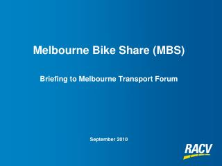 Melbourne Bike Share (MBS) Briefing to Melbourne Transport Forum September 2010