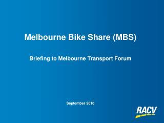 Melbourne Bike Share (MBS) Briefing to Melbourne Transport Forum September 2010