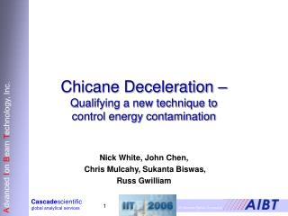 Chicane Deceleration   Qualifying a new technique to  control energy contamination