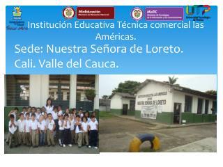 Sede: Nuestra Señora de Loreto. Cali. Valle del Cauca. Se