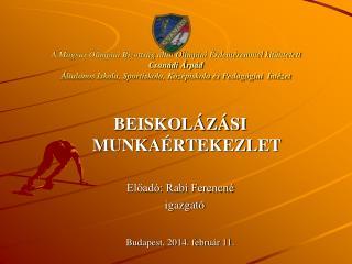BEISKOLÁZÁSI MUNKAÉRTEKEZLET Előadó: Rabi Ferencné    igazgató Budapest, 2014. február 11.