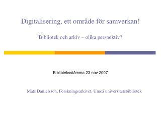 Digitalisering, ett område för samverkan! Bibliotek och arkiv – olika perspektiv?