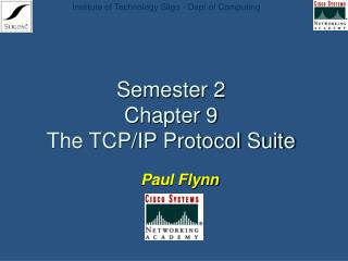 Semester 2  Chapter 9  The TCP/IP Protocol Suite