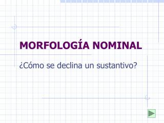 MORFOLOGÍA NOMINAL