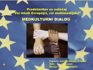 """Predstavitev za natečaj """"Vsi mladi Evropejci, vsi multimedijalci"""""""
