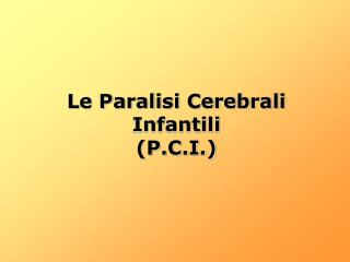 Le Paralisi Cerebrali Infantili (P.C.I.)