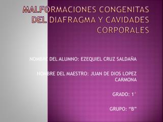 MALFORMACIONES CONGENITAS DEL DIAFRAGMA Y CAVIDADES CORPORALES