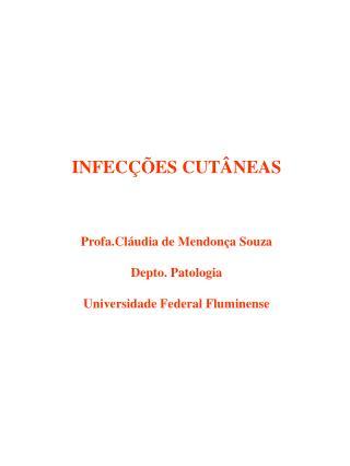 INFECÇÕES CUTÂNEAS Profa.Cláudia de Mendonça Souza Depto. Patologia
