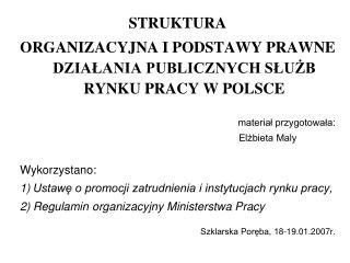 STRUKTURA  ORGANIZACYJNA I PODSTAWY PRAWNE DZIAŁANIA PUBLICZNYCH SŁUŻB RYNKU PRACY W POLSCE