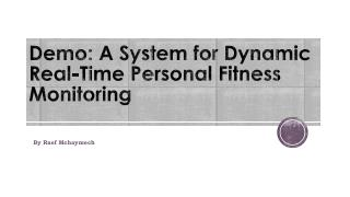 Demo: A  System for Dynamic Real-Time Personal Fitness Monitoring