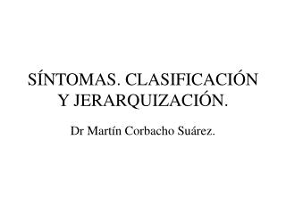 SÍNTOMAS. CLASIFICACIÓN Y JERARQUIZACIÓN.