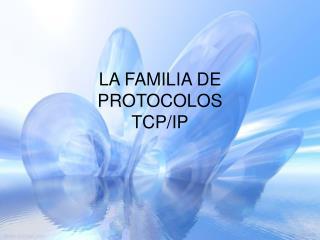 LA FAMILIA DE  PROTOCOLOS  TCP/IP