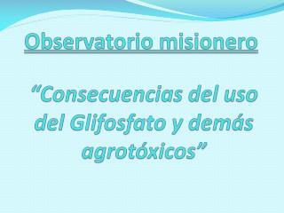 """Observatorio misionero """"Consecuencias del uso del  Glifosfato  y demás agrotóxicos"""""""