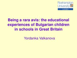 Being a rara avis: the educational experiences of Bulgarian children in schools in Great Britain