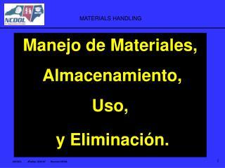 Manejo de Materiales,   Almacenamiento,   Uso,   y Eliminaci n.