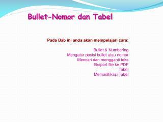 Pada Bab ini anda akan mempelajari cara: Bullet & Numbering Mengatur posisi bullet atau nomor