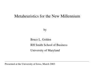 Metaheuristics for the New Millennium
