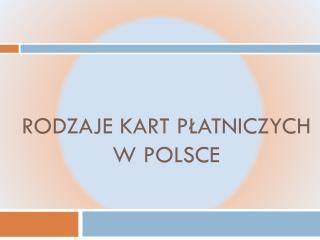 Rodzaje kart płatniczych  w Polsce