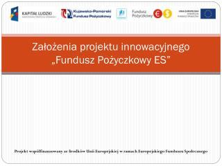 """Założenia projektu innowacyjnego """"Fundusz Pożyczkowy ES"""""""