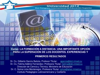 Dr.  Cs.  Gilberto Garc�a Batista, Profesor Titular;      ggarcia@dct.rimed.cu
