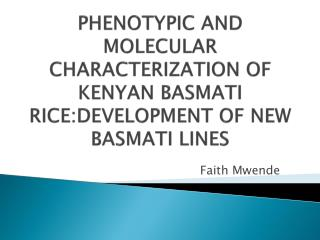 PHENOTYPIC AND MOLECULAR CHARACTERIZATION OF KENYAN BASMATI RICE:DEVELOPMENT OF NEW BASMATI LINES