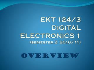 EKT  124/3 DiGiTAL ELECTRONiCS 1 (semester 2  2010/11)