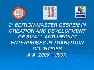 2  EDITION-MASTER CESPEM IN CREATION AND DEVELOPMENT OF SMALL AND MEDIUM ENTERPRISES IN TRANSITION COUNTRIES  A.A. 2006