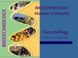 BIOTECHNOLOGY: Monster or Miracle?