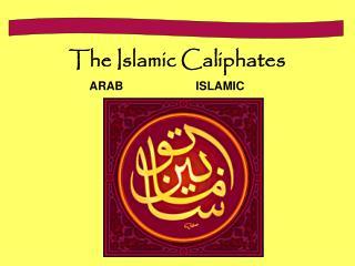 The Islamic Caliphates