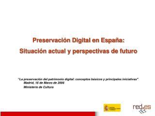 Preservación Digital en España: Situación actual y perspectivas de futuro