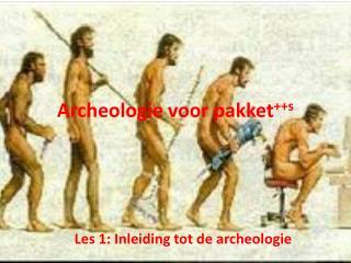 Archeologie voor pakket ++s