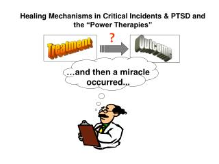Healing Mechanisms in Critical Incidents  PTSD and the  Power Therapies