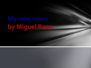 My new room  by Miguel Razo