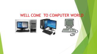 WELL COME  TO COMPUTER WORLD