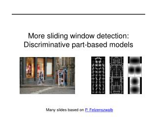 More sliding window detection: Discriminative part-based models