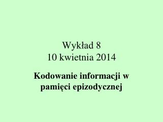 Wyk?ad 8 10 kwietnia 2014