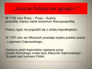 """""""Jeszcze Polska nie zginęła ! """""""