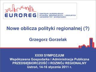 Nowe oblicza polityki regionalnej (?) Grzegorz Gorzelak