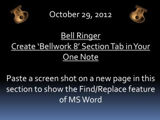 October  29,  2012 Bell  Ringer Create � Bellwork  8� Section Tab in Your One Note