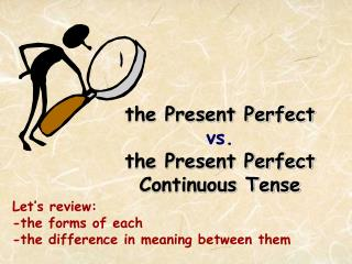 the Present Perfect  vs. the Present Perfect Continuous Tense