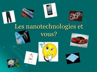 Les nanotechnologies et vous?