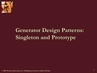Generator Design Patterns: Singleton and Prototype
