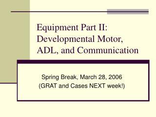 Equipment Part II: Developmental Motor, ADL, and Communication